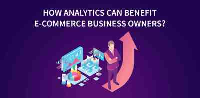 Analytics Can Benefit E-Commerce Business Owners