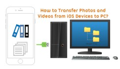 How to Transfer Photos and Videos from iOS Devices to PC