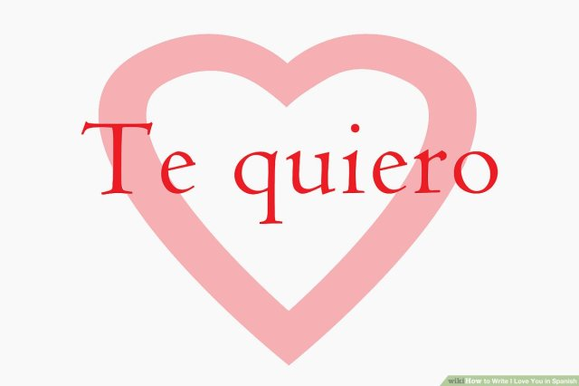 How to Write I Love You in Spanish: 28 Steps (with Pictures)