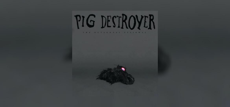 Pig Destroyer - Octagonal Stairway