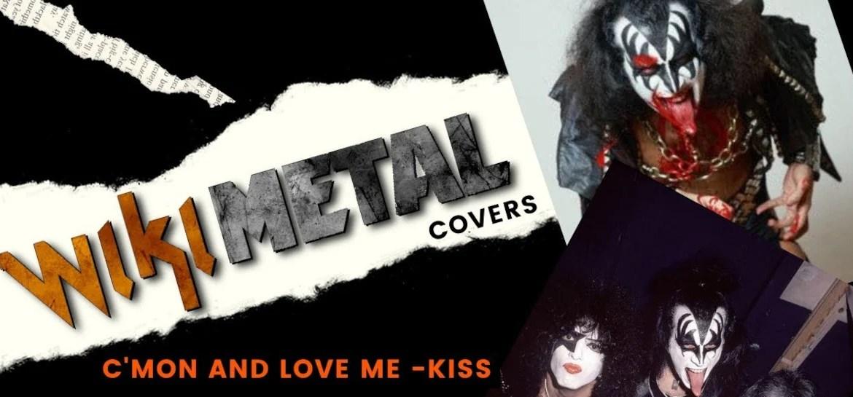 Wikimetal Covers Kiss Cmon and Love Me