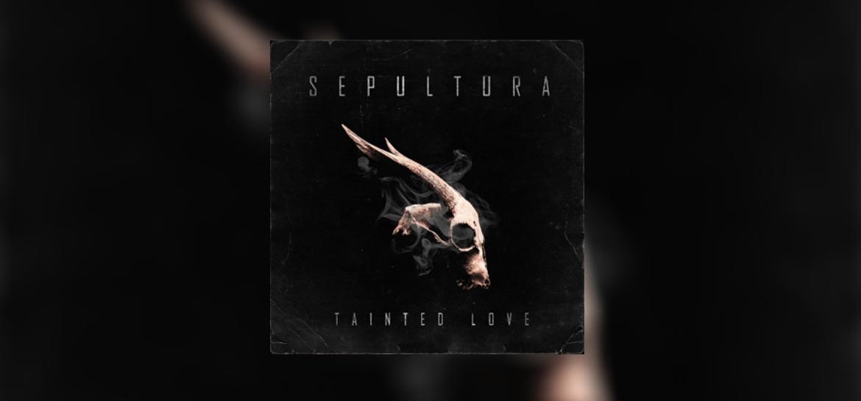 Capa do single 'Tainted Love', do Sepultura