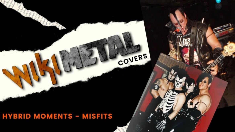 Wikimetal Covers Misfits Hybrid Moments