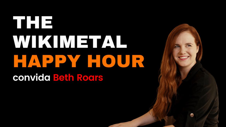 The Wikimetal Happy Hour convida Beth Roars