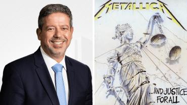 Arthur Lira e '...And Justice for All', do Metallica