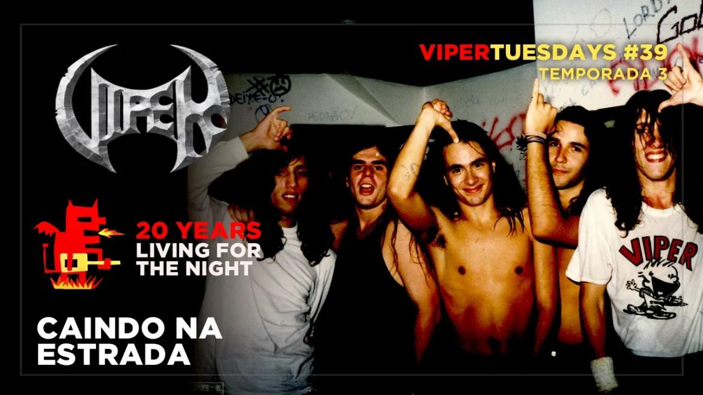 Caindo na Estrada - 20 Years Living For The Night - VIPER Tuesdays