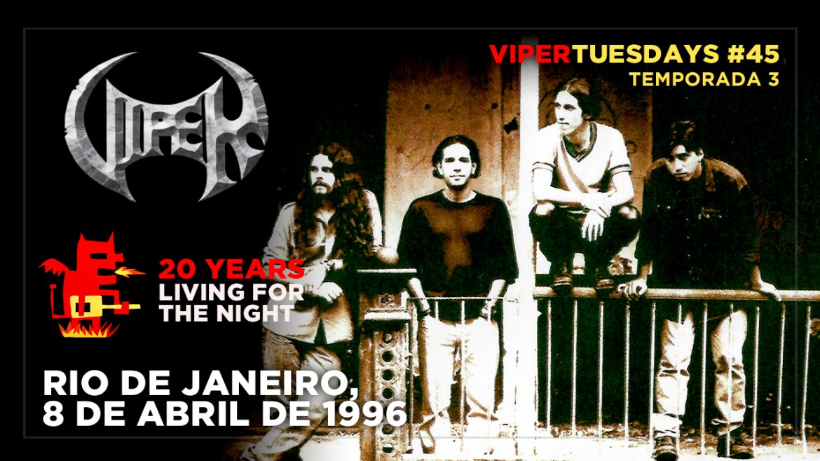 Rio de Janeiro, 8 de Abril de 1996 - 20 Years Living For The Night - VIPER Tuesdays