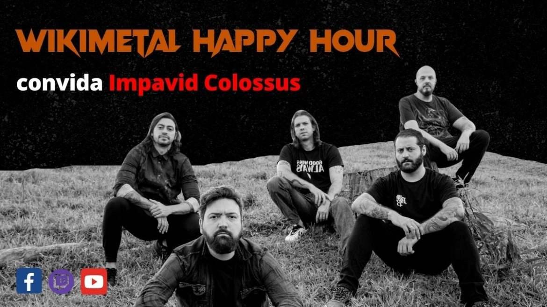 The Wikimetal Happy Hour com Impavid Colossus