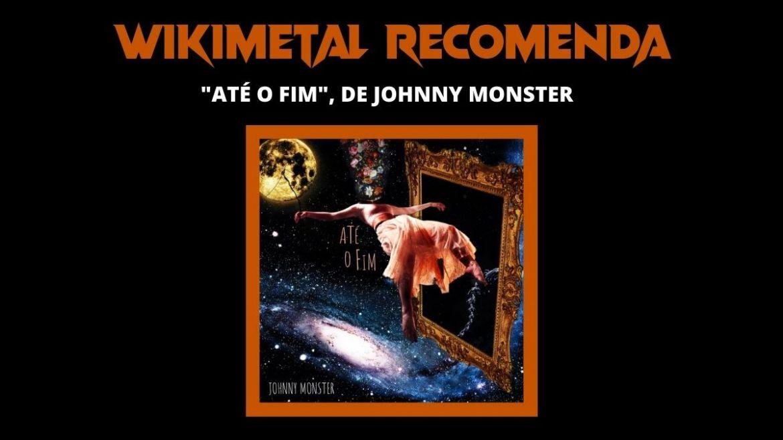 """Wikimetal Recomenda: Johnny Monster e o single """"Até O Fim"""""""