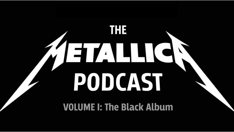 The Metallica Podcast Volume 1: The Black Album