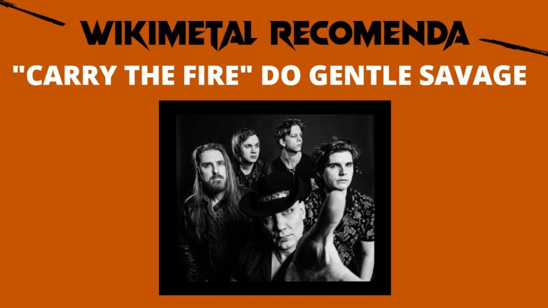 "Wikimetal Recomenda: ""Carry The Fire"", do Gentle Savage"