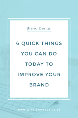 6 quick things you can do today to improve your brand