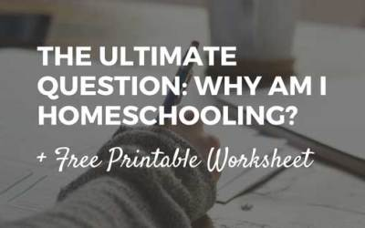 WHY Am I Homeschooling? + FREE Printable Worksheet