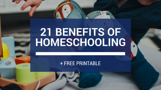 21 Benefits of Homeschooling + FREE Printable! Check out this list!