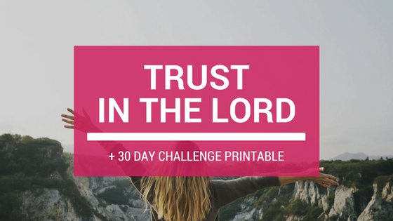 Trust in the Lord + 30 Day Bible Scripture Trust Challenge FREE Printable