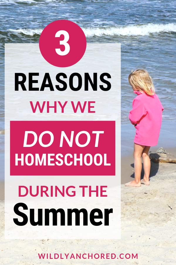 3 reasons why we do not homeschool during the summer