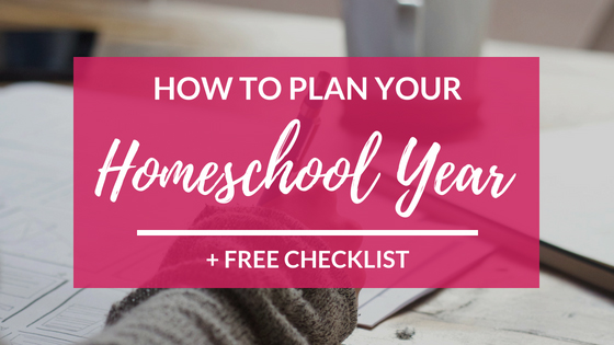 How to Plan Your Homeschool Year in 11 Steps + FREE Printable Checklist & Worksheets