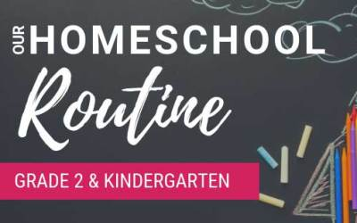 Our Homeschool Routine (Grade 2 & Kindergarten)