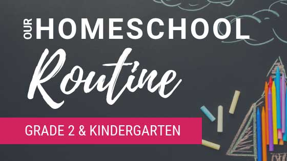 Our Homeschool Routine - Grade 2 & Kindergarten