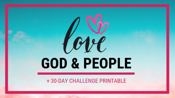 Love God and Love People + FREE 30-Day Love Challenge