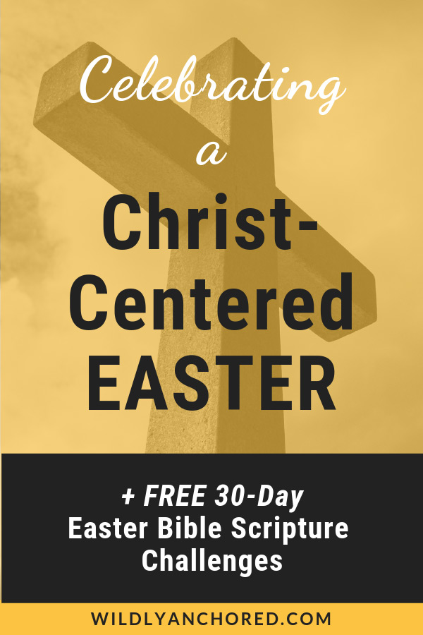 Celebrate a Christ-Centered Easter by reflecting Jesus' death, burial and resurrection with this FREE 30-Day Scripture Challenge