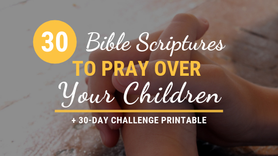 30 Bible Scriptures To Pray Over Your Children + FREE 30-Day Challenge Printable