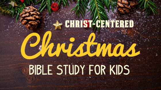 Christ-Centered Christmas Bible Study For Kids - Wildly Anchored