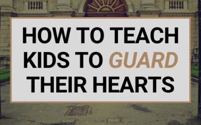 How To Teach Kids To Guard Their Hearts