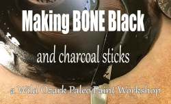 Making Bone Black- a workshop with Madison Woods and Wild Ozark Paleo Paints.