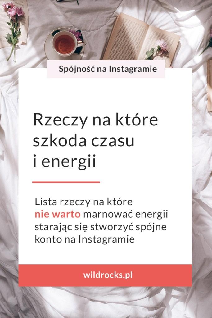rzeczy w ktore nie wato inwestowac czasu i energii na instagramie