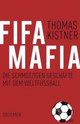 Fifa-Mafia - Die schmutzigen Geschäfte mit dem Weltfußball (Sachbuch von Thomas Kistner)