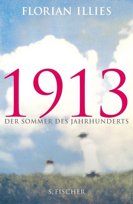 Florian Illies - 1913: Der Sommer des Jahrhunderts