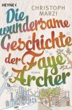 Christoph Marzi: Die wundersame Geschichte der Faye Archer