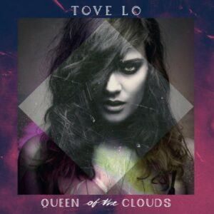 Tove Lo - Queen Of The Clouds