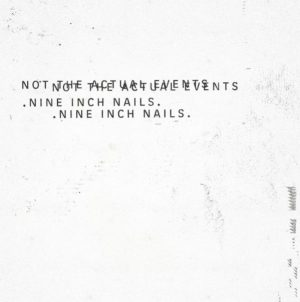 Nine Inch Nails - Not The Actual Events EP