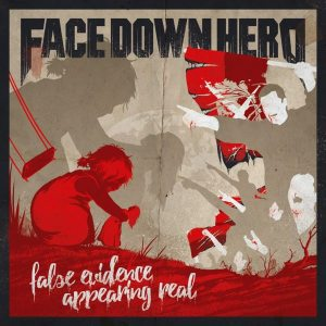 FACE DOWN HERO-False Evidence Appearing Real