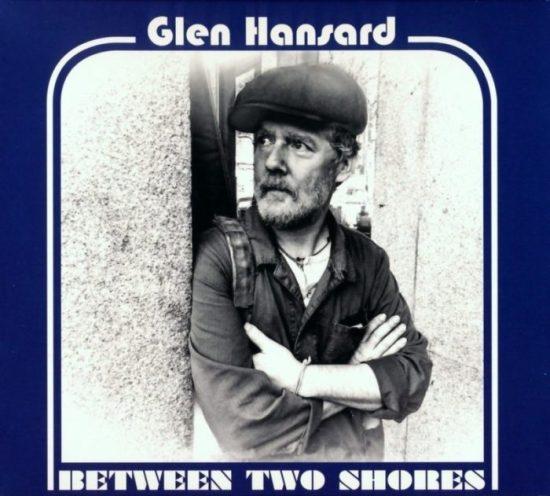 GLEN HANSARD - Between Two Shores (Anti)