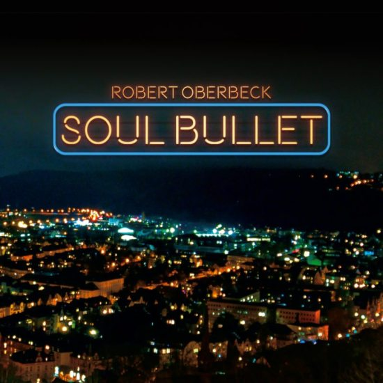ROBERT OBERBECK -  Soul Bullet (RockWerk Records)