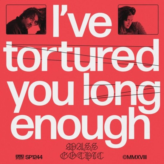 Mass Gothic – I've Tortured You Long Enough (Sub Pop)