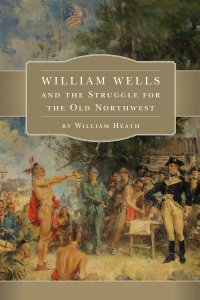 William Wells and the Struggle for the Old Northwest