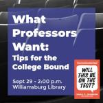 What Professors Want: Tips for the College Bound... Sunday Sept 29th at 2 pm