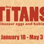 Tiny TITANS – Dinosaur Eggs and Babies Exhibit at the Virginia Living Museum is Open!