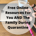 Free Online Things to Do for You AND the family during Quarantine 2020
