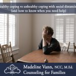 Healthy coping vs unhealthy coping with social distancing (and how to know when you need help)