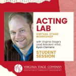 Free Virtual Acting Classes are being offered by Virginia Stage Company while School is Out!