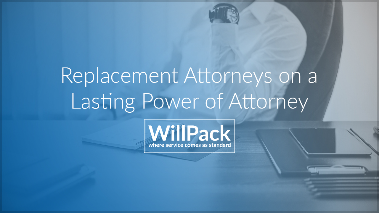 Replacement Attorneys on a Lasting Power of Attorney