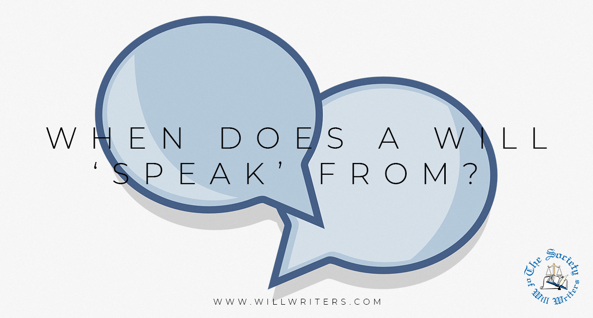 https://i1.wp.com/www.willwriters.com/wp-content/uploads/2020/07/When-does-a-Will-'speak'-from.jpg?fit=1200%2C644&ssl=1