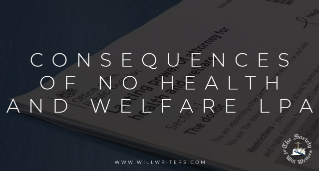 What are the Consequences of not Having a Health and Welfare LPA in Place?