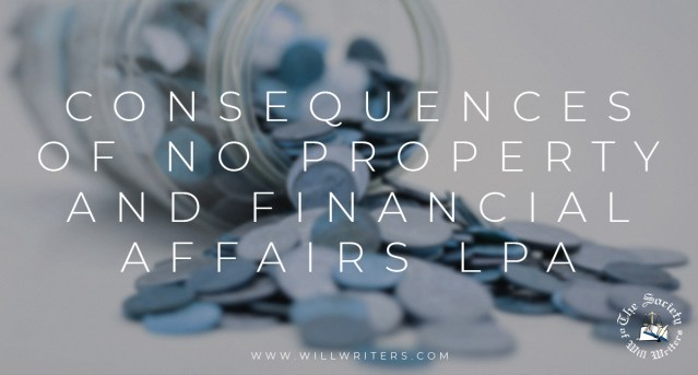 What are the Consequences of not Having a Property and Financial Affairs LPA in Place?