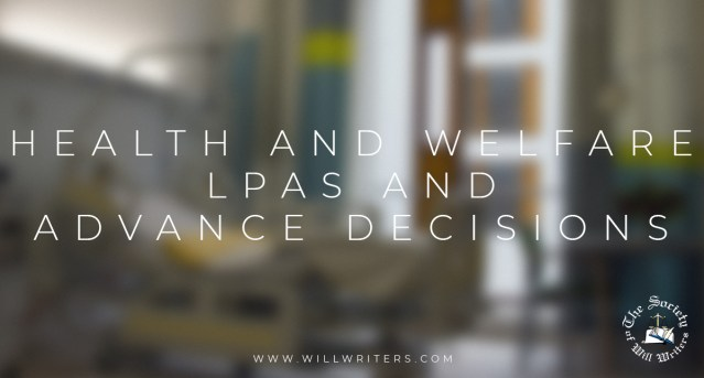 Health and Welfare LPAs and Advance Decisions
